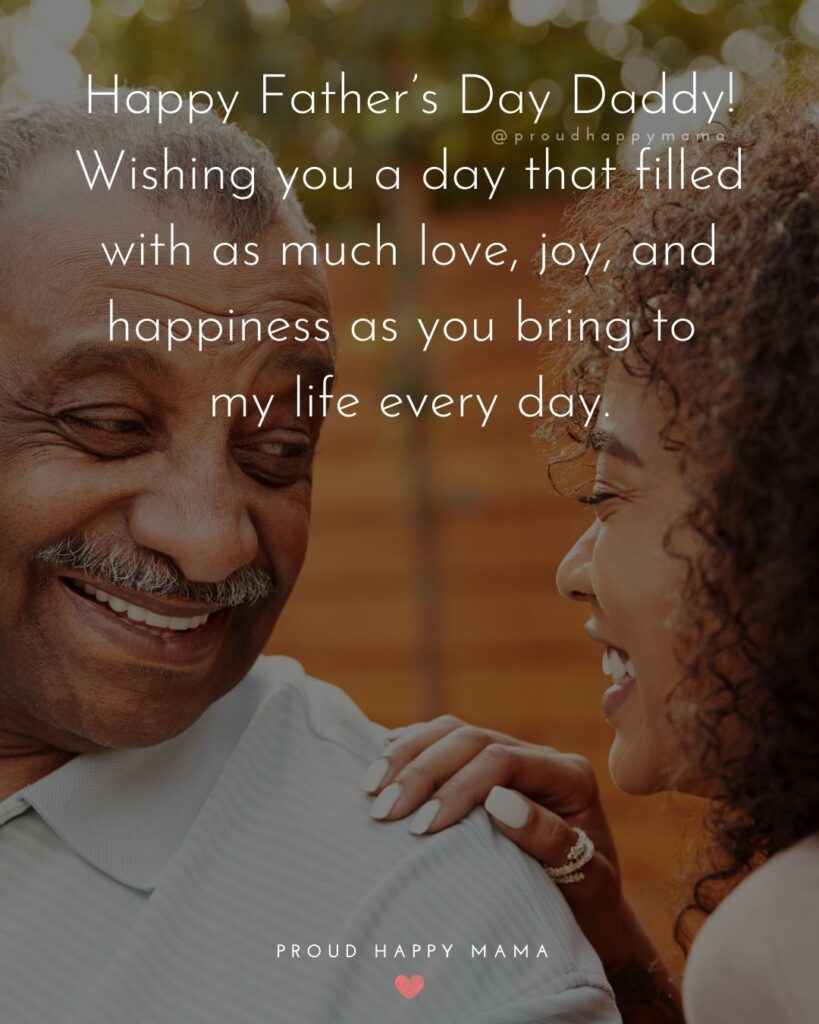 Happy Fathers Day Quotes From Daughter - Happy Father's Day Daddy! Wishing you a day that filled with as much love,