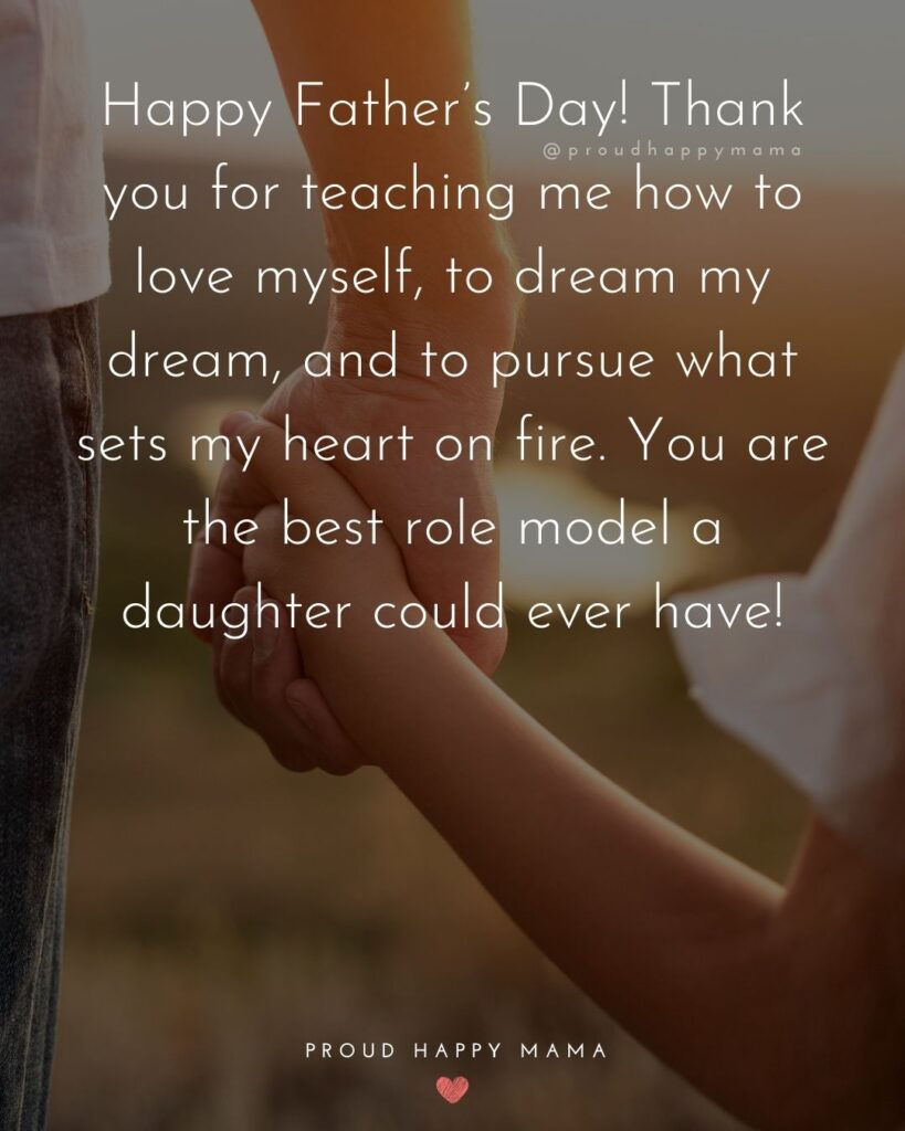 Happy Fathers Day Quotes From Daughter - Happy Father's Day! Thank you for teaching me how to love myself, to dream