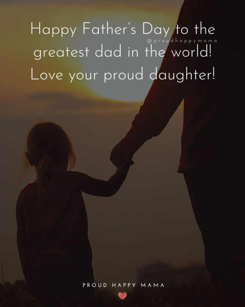 Happy Fathers Day Quotes From Daughter - Happy Father's Day to the greatest dad in the world! Love your proud