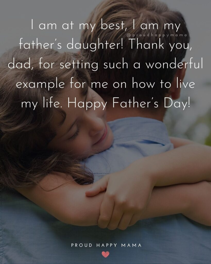 Happy Fathers Day Quotes From Daughter - I am at my best, I am my father's daughter! Thank you, dad, for setting such a