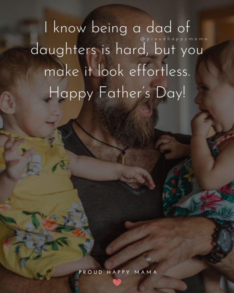Happy Fathers Day Quotes From Daughter - I know being a dad of daughters is hard, but you make it look effortless. Happy