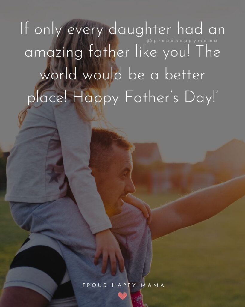 Happy Fathers Day Quotes From Daughter - If only every daughter had an amazing father like you! The world would be a