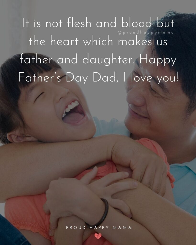 Happy Fathers Day Quotes From Daughter - It is not flesh and blood but the heart which makes us father and daughter. Happy