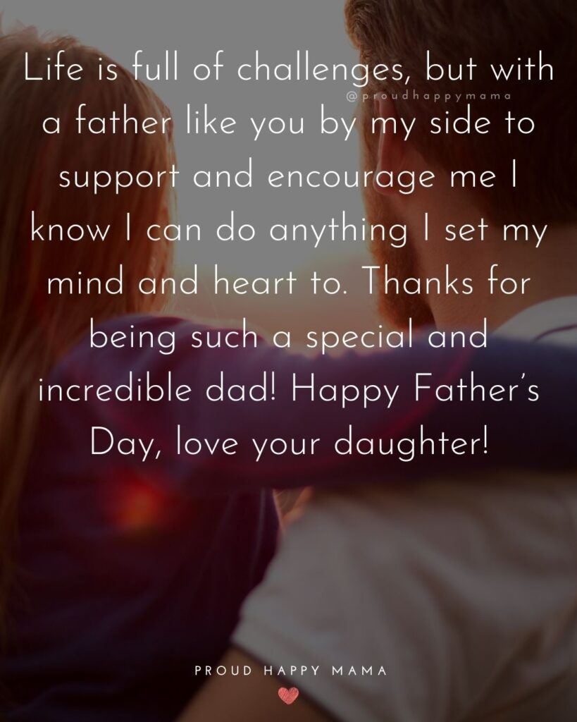 Happy Fathers Day Quotes From Daughter - Life is full of challenges, but with a father like you by my side to support and