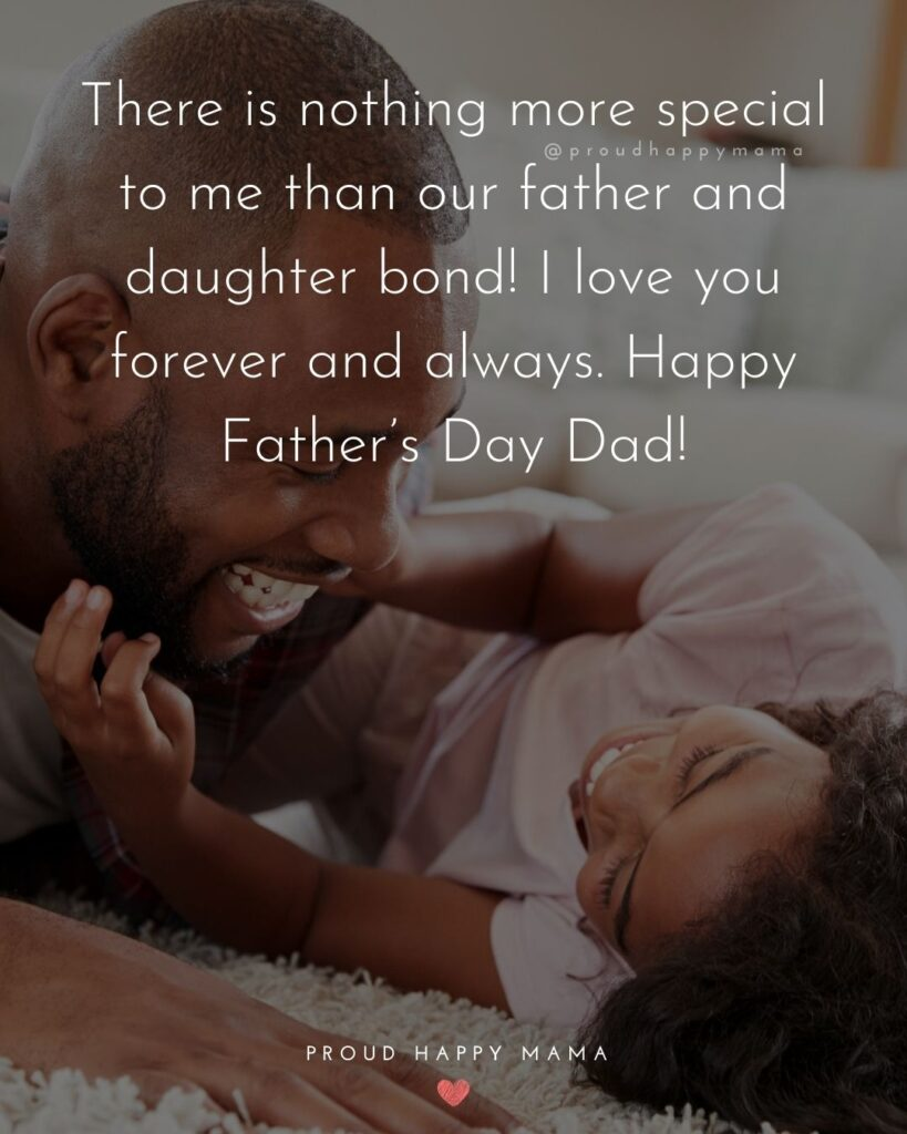 Happy Fathers Day Quotes From Daughter - There is nothing more special to me than our father and daughter bond! I love