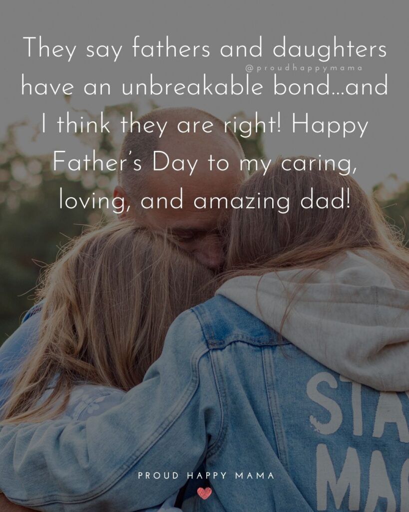 Happy Fathers Day Quotes From Daughter - They say fathers and daughters have an unbreakable bond…and I think they are right!