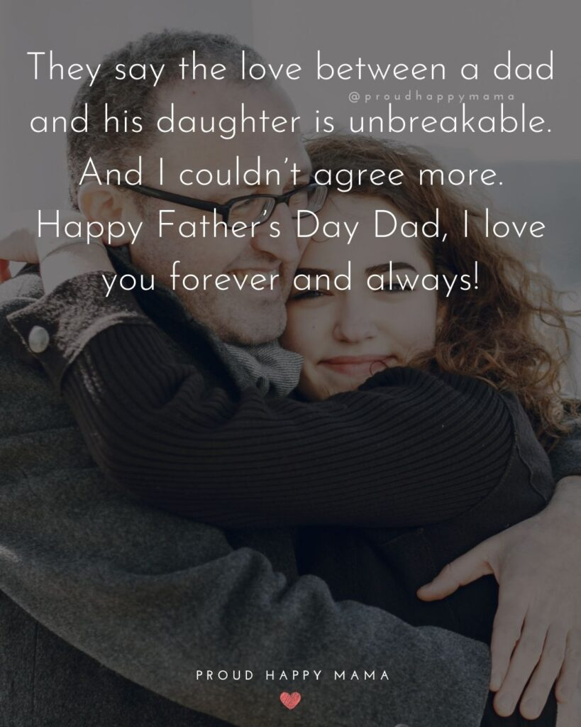 Happy Fathers Day Quotes From Daughter - They say the love between a dad and his daughter is unbreakable. And I