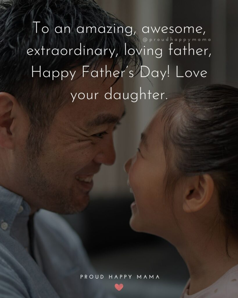 Happy Fathers Day Quotes From Daughter - To an amazing, awesome, extraordinary, loving father, Happy Father's Day! Love