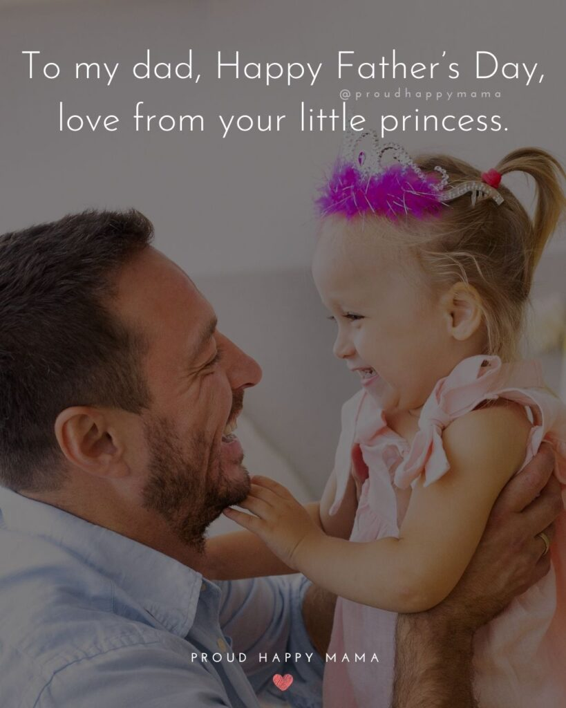 Happy Fathers Day Quotes From Daughter - To my dad, Happy Father's Day, love from your little princess.'