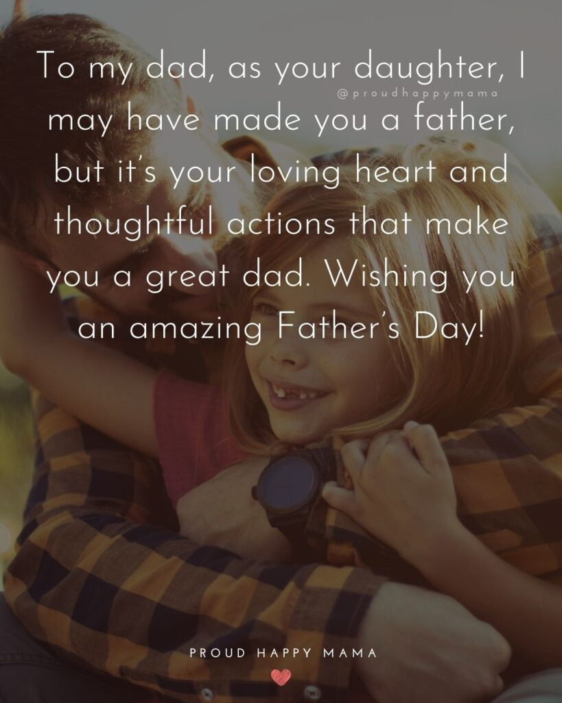Happy Fathers Day Quotes From Daughter - To my dad, as your daughter, I may have made you a father, but it's your loving
