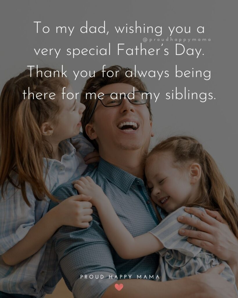 Happy Fathers Day Quotes From Daughter - To my dad, wishing you a very special Father's Day. Thank you for always being there