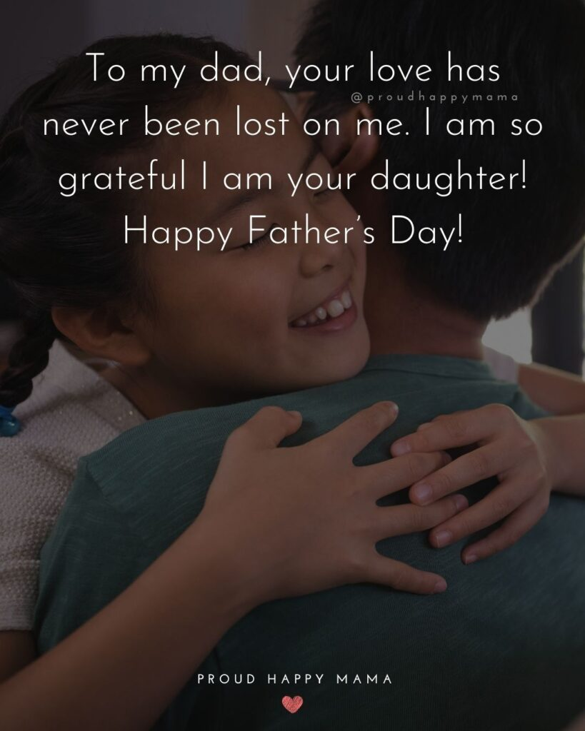Happy Fathers Day Quotes From Daughter - To my dad, you are everything to me. I can only hope to find a man that will treat me