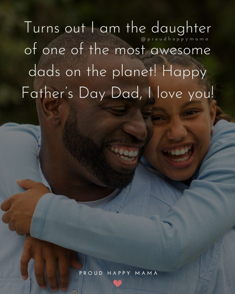 Happy Fathers Day Quotes From Daughter - Turns out I am the daughter of one of the most awesome dads on the planet!