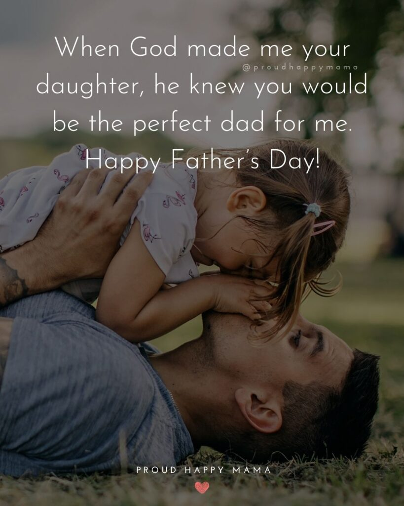 Happy Fathers Day Quotes From Daughter - When God made me your daughter, he knew you would be the perfect dad for me.