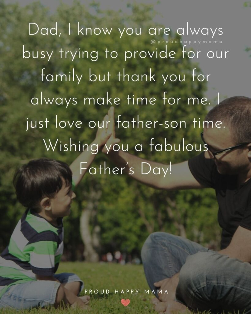 Happy Fathers Day Quotes From Son - Dad, I know you are always busy trying to provide for our family but thank you for
