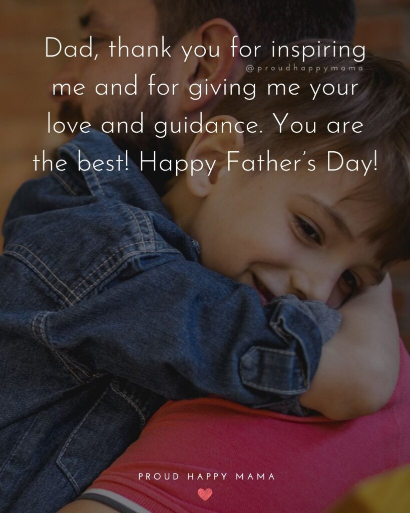 Happy Fathers Day Quotes From Son - Dad, thank you for inspiring me and for giving me your love and guidance. You are