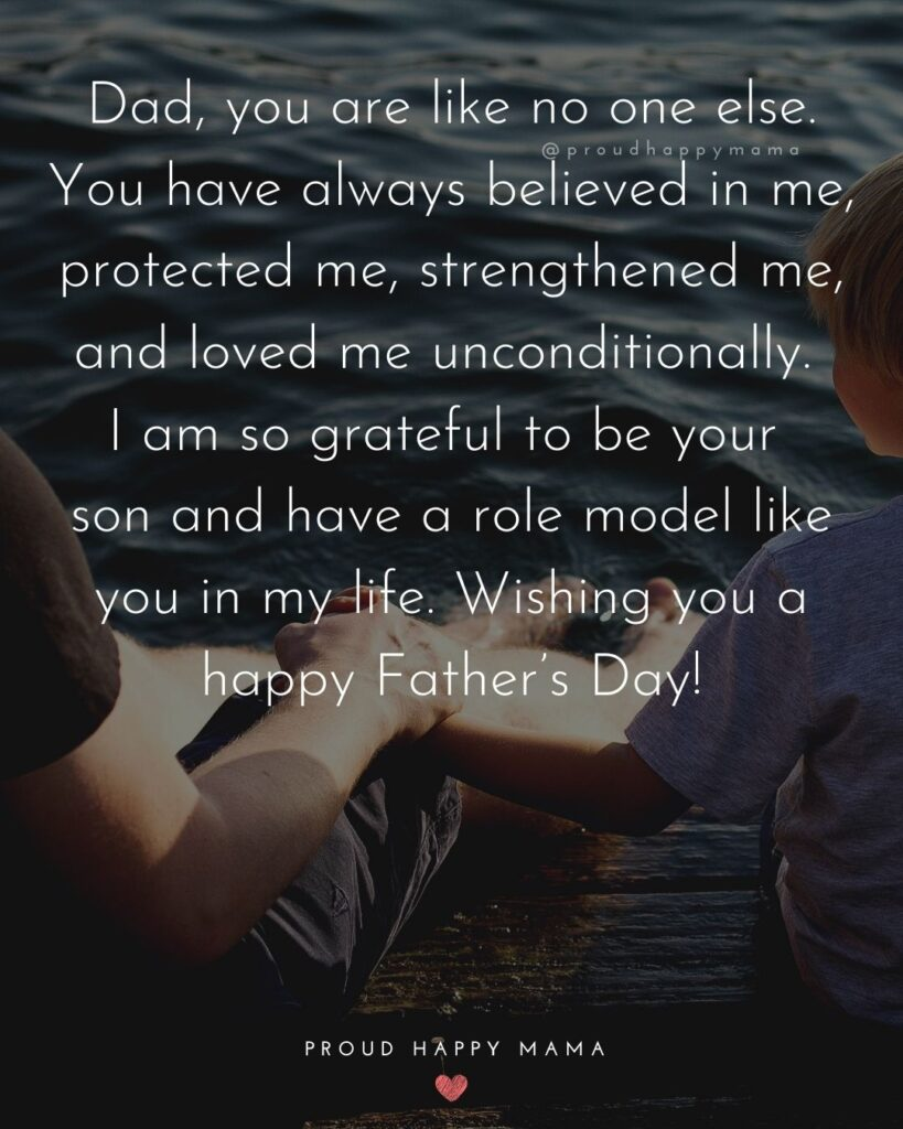 Happy Fathers Day Quotes From Son - Dad, you are like no one else. You have always believed in me, protected me,