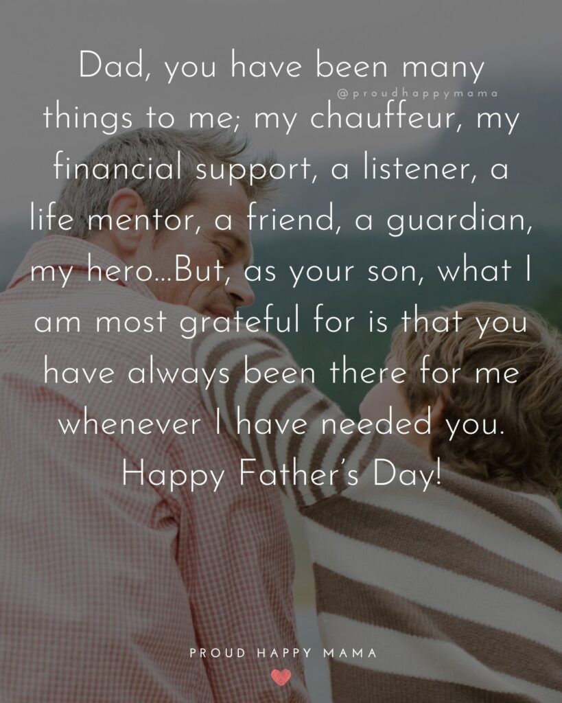 Happy Fathers Day Quotes From Son - Dad, you have been many things to me; my chauffeur, my financial support, a listener, a life