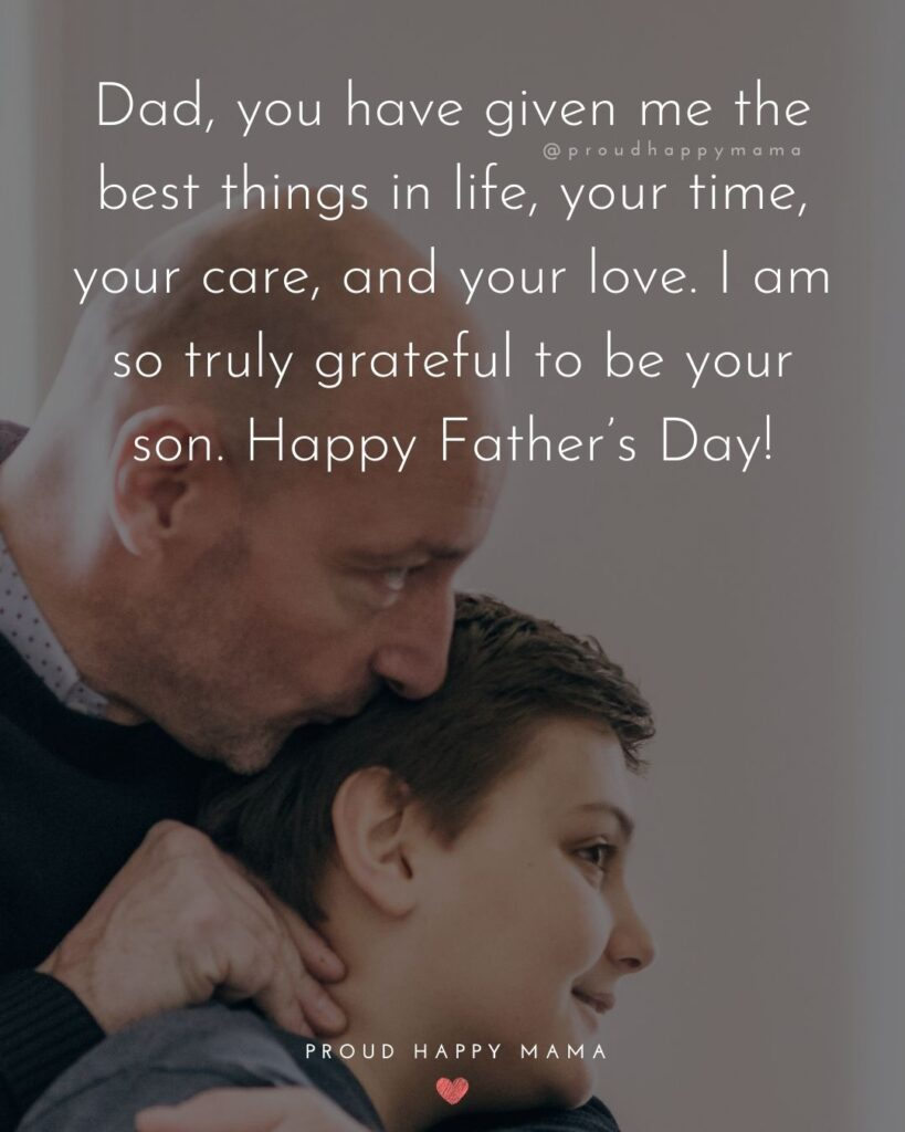 Happy Fathers Day Quotes From Son - Dad, you have given me the best things in life, your time, your care, and your love. I am so