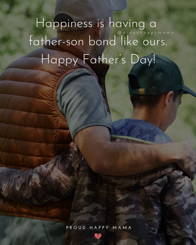 Happy Fathers Day Quotes From Son - Happiness is having a father-son bond like ours. Happy Father's Day!'