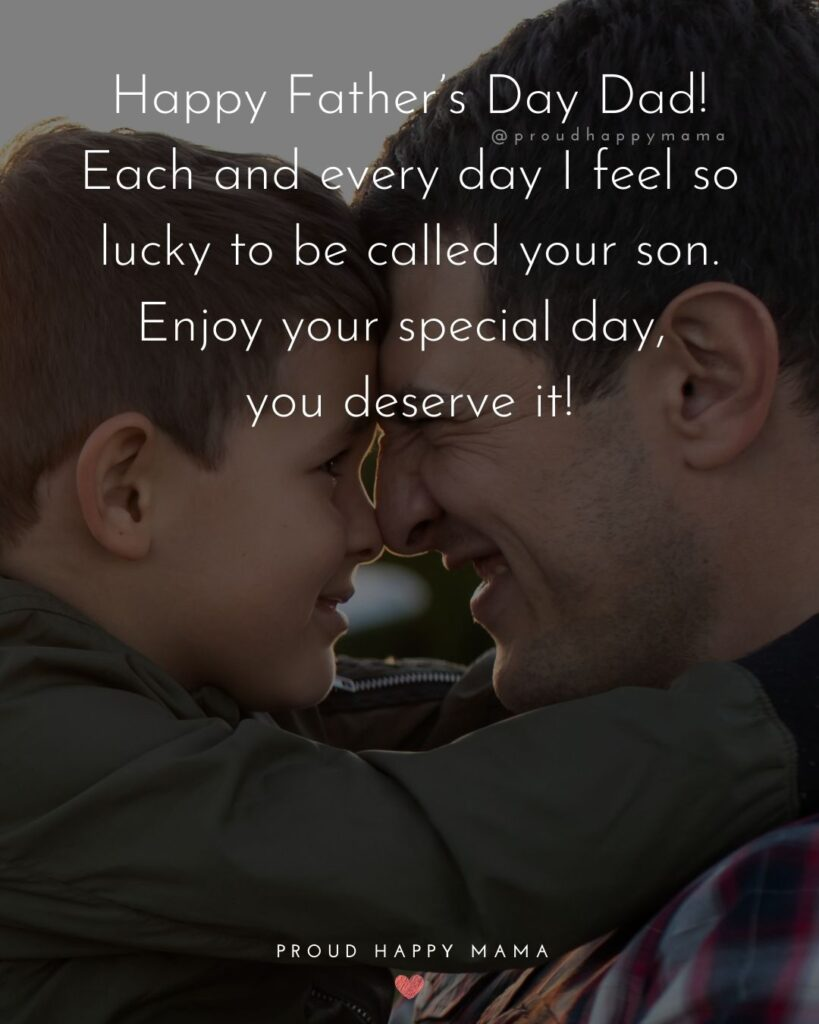 Happy Fathers Day Quotes From Son - Happy Father's Day Dad! Each and every day I feel so lucky to be called your son. Enjoy