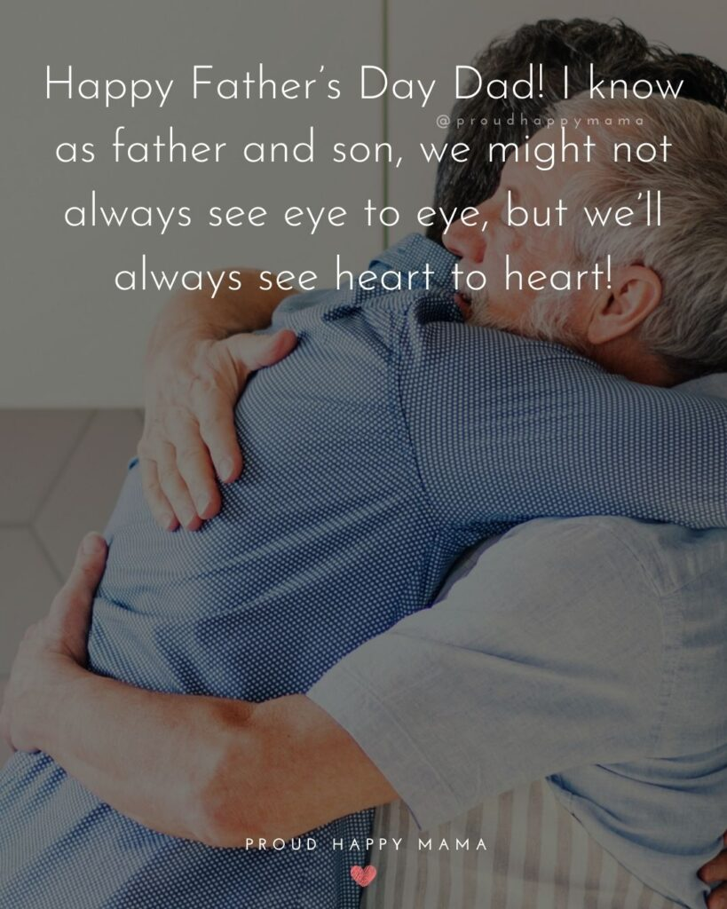 Happy Fathers Day Quotes From Son - Happy Father's Day Dad! I know as father and son, we might not always see eye to eye, but