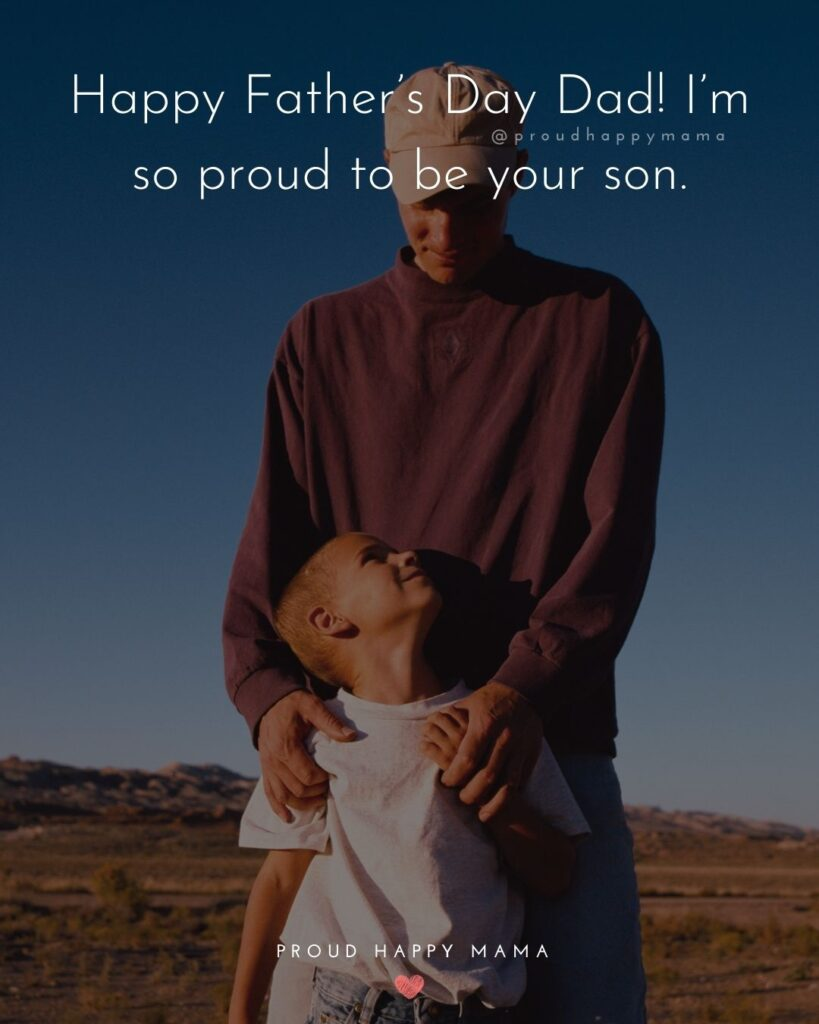 Happy Fathers Day Quotes From Son - Happy Father's Day Dad! I'm so proud to be your son.'