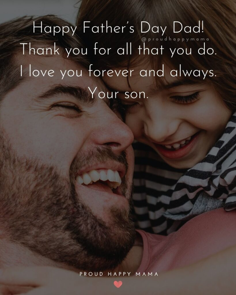 Happy Fathers Day Quotes From Son - Happy Father's Day Dad! Thank you for all that you do. I love you forever and always. Your