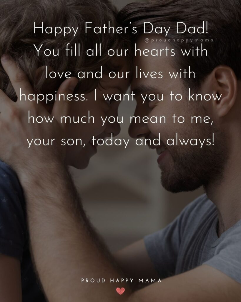 Happy Fathers Day Quotes From Son - Happy Father's Day Dad! You fill all our hearts with love and our lives with happiness. I