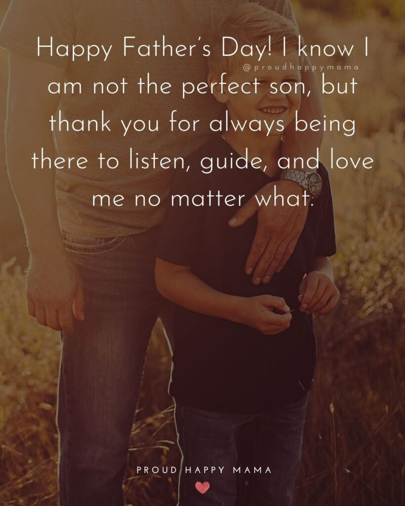 Happy Fathers Day Quotes From Son - Happy Father's Day! I know I am not the perfect son, but thank you for always being