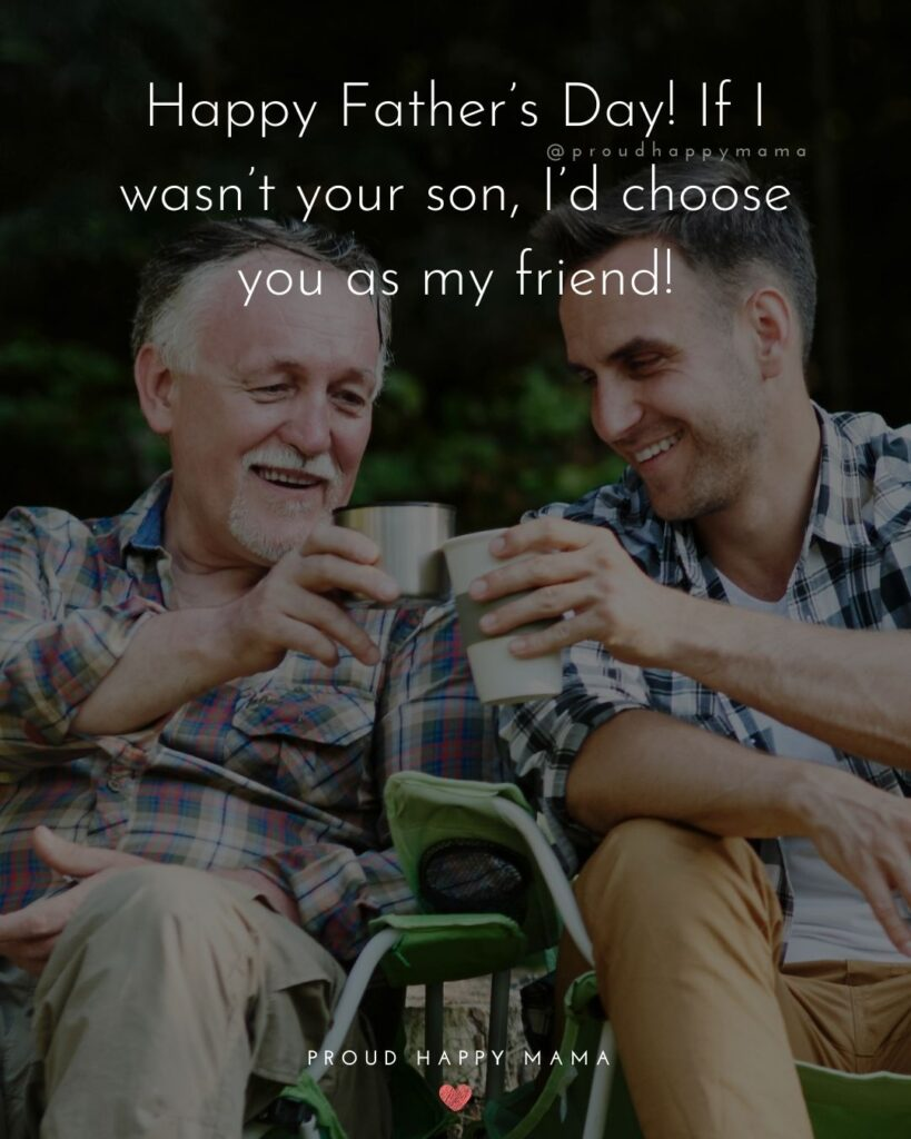Happy Fathers Day Quotes From Son - Happy Father's Day! If I wasn't your son, I'd choose you as my friend!'