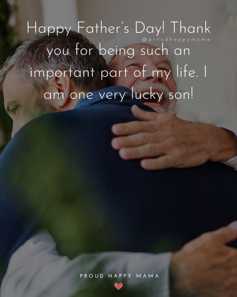 Happy Fathers Day Quotes From Son - Happy Father's Day! Thank you for being such an important part of my life. I am one