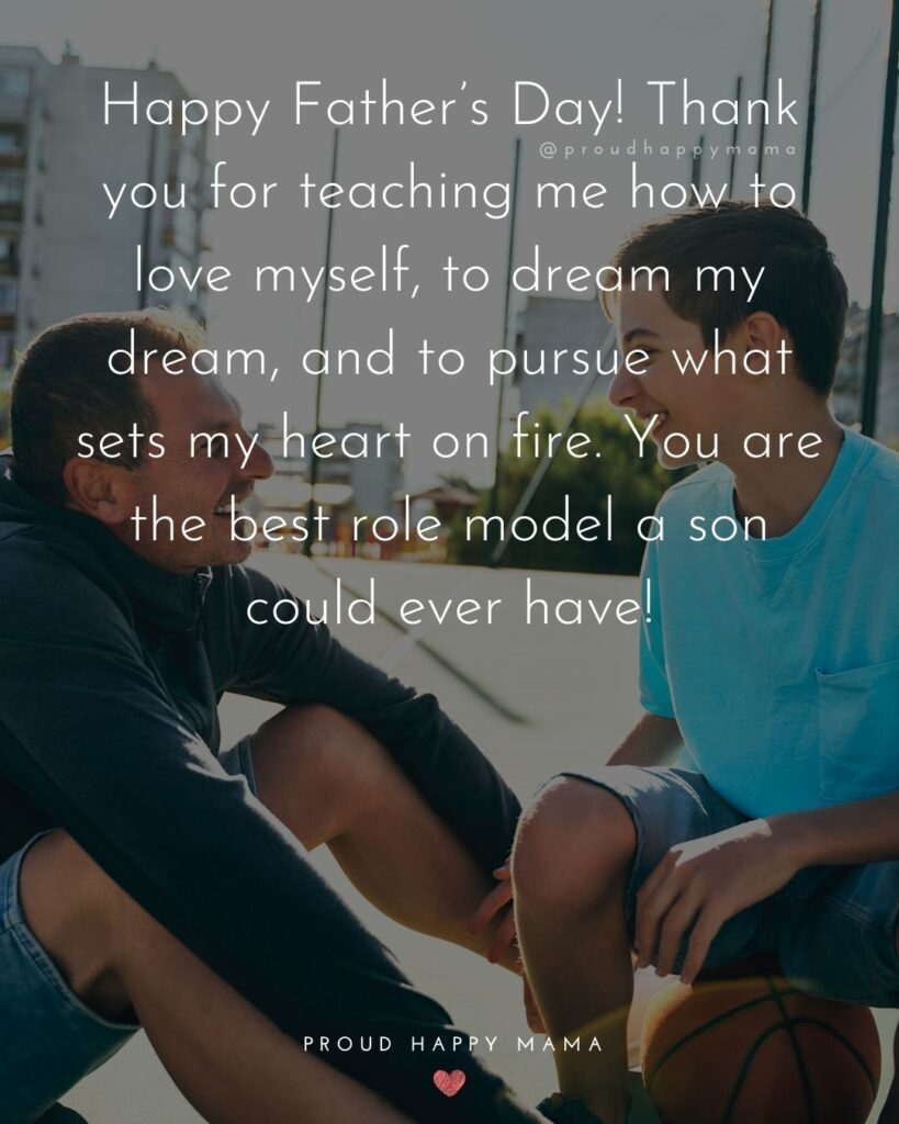 Happy Fathers Day Quotes From Son - Happy Father's Day! Thank you for teaching me how to love myself, to dream my