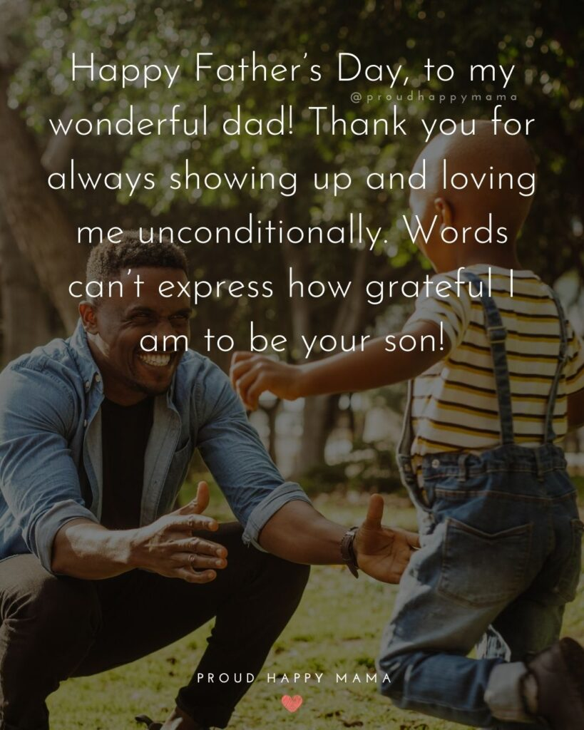Happy Fathers Day Quotes From Son - Happy Father's Day, to my wonderful dad! Thank you for always showing up and loving