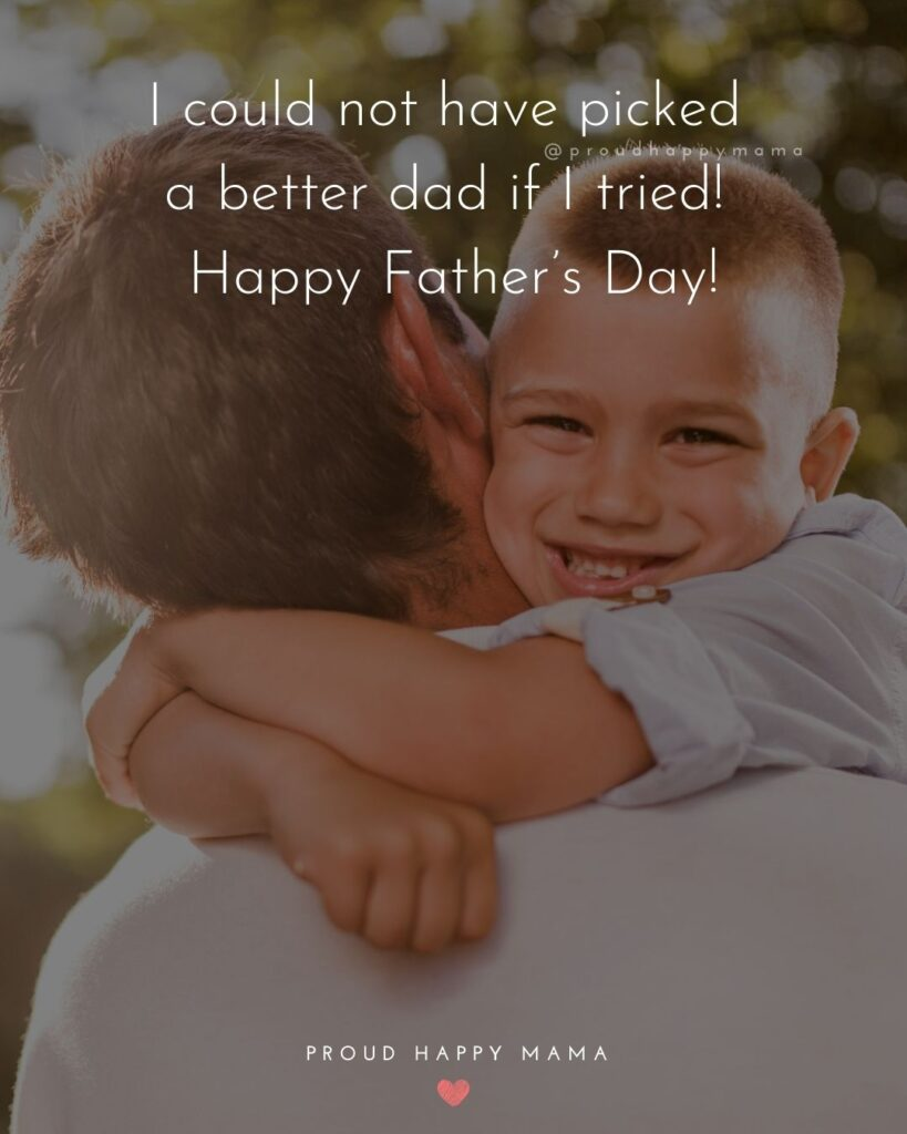 Happy Fathers Day Quotes From Son - I could not have picked a better dad if I tried! Happy Father's Day!'
