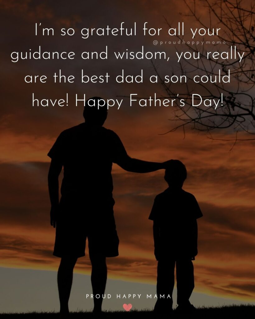 Happy Fathers Day Quotes From Son - I'm so grateful for all your guidance and wisdom, you really are the best dad a son could