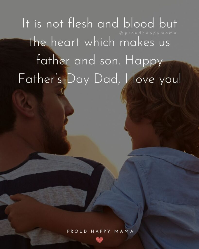 Happy Fathers Day Quotes From Son - It is not flesh and blood but the heart which makes us father and son. Happy Father's Day