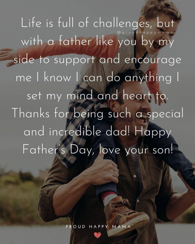 Happy Fathers Day Quotes From Son - Life is full of challenges, but with a father like you by my side to support and encourage