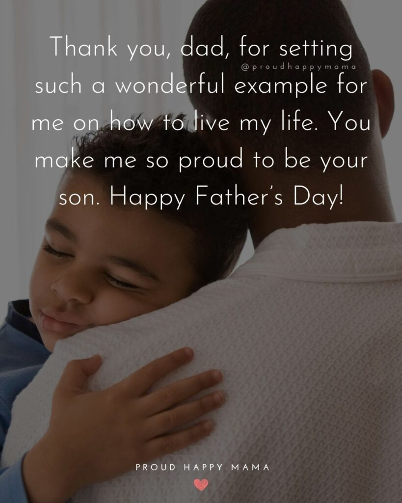 Happy Fathers Day Quotes From Son - Thank you, dad, for setting such a wonderful example for me on how to live my life.