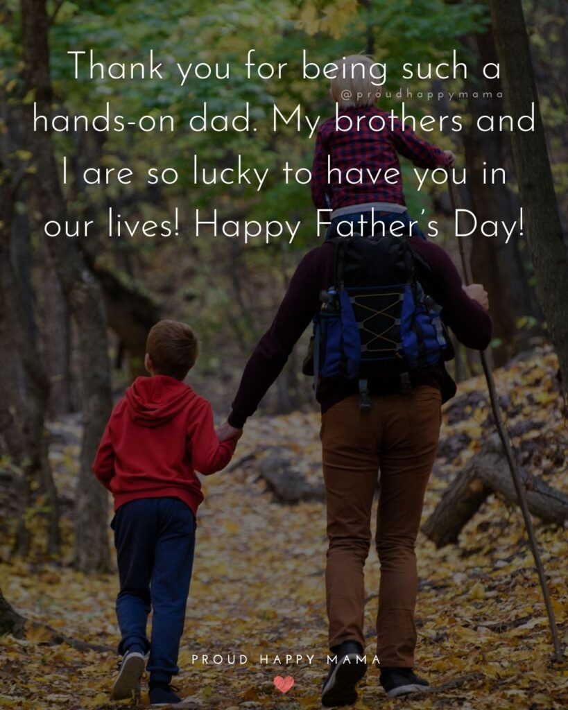 Happy Fathers Day Quotes From Son - Thank you for being such a hands-on dad. My brothers and I are so lucky to have you in