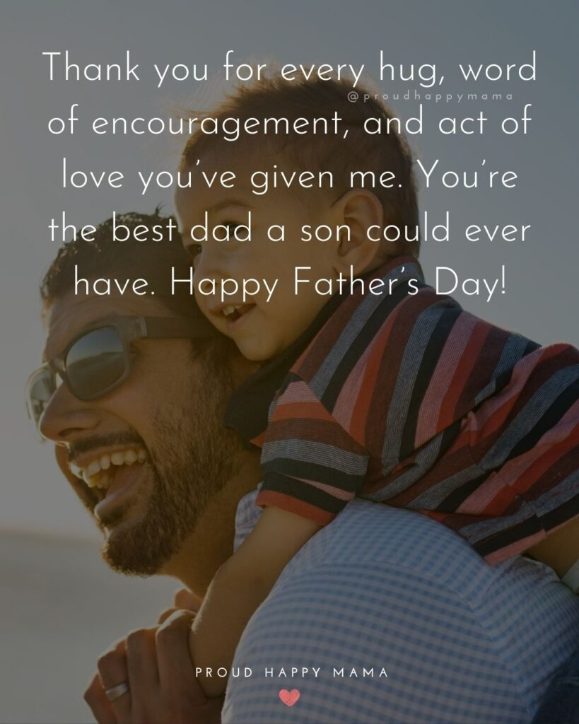 Happy Fathers Day Quotes From Son - Thank you for every hug, word of encouragement, and act of love you've given me. You're