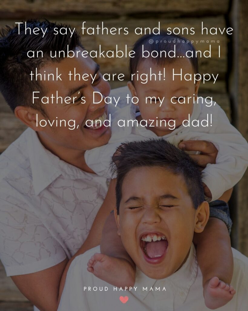 Happy Fathers Day Quotes From Son - They say fathers and sons have an unbreakable bond…and I think they are right! Happy