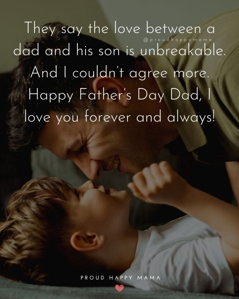 Happy Fathers Day Quotes From Son - They say the love between a dad and his son is unbreakable. And I couldn't agree