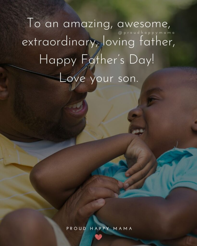Happy Fathers Day Quotes From Son - To an amazing, awesome, extraordinary, loving father, Happy Father's Day! Love your son.'