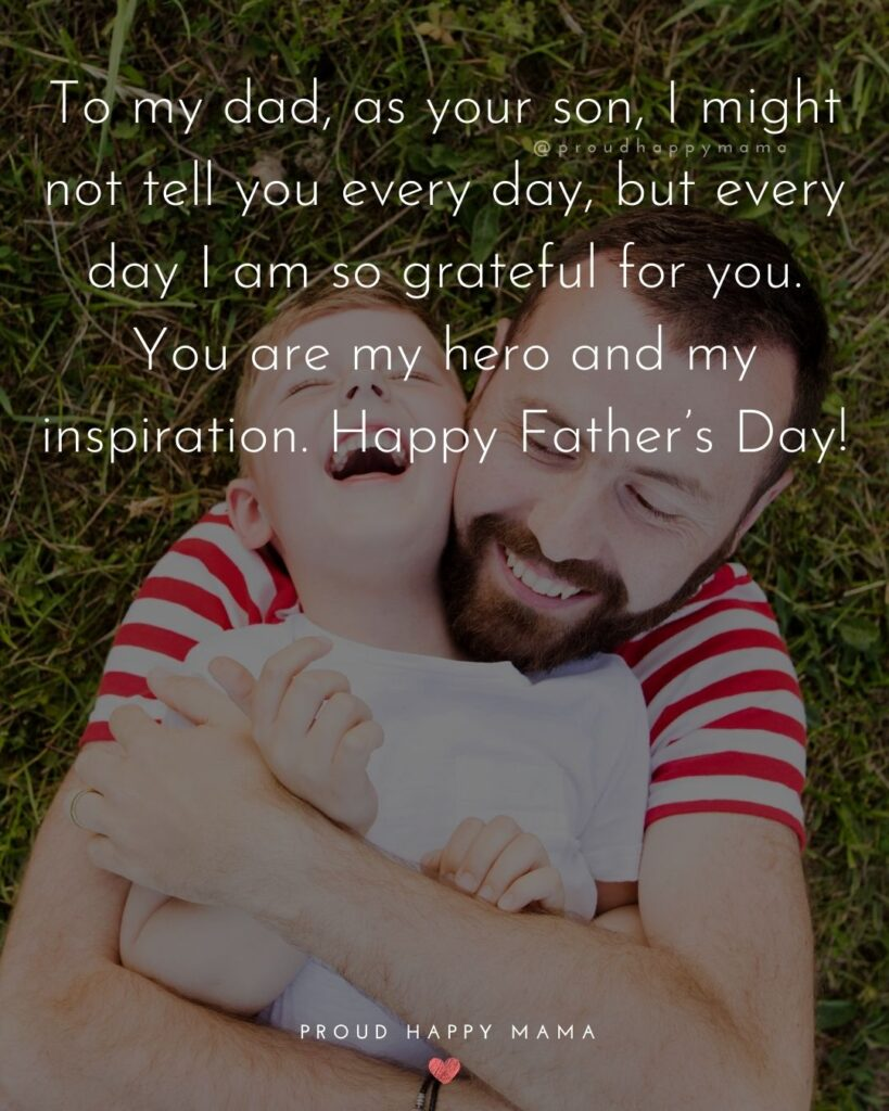 Happy Fathers Day Quotes From Son - To my dad, as your son, I might not tell you every day, but every day I am so grateful for