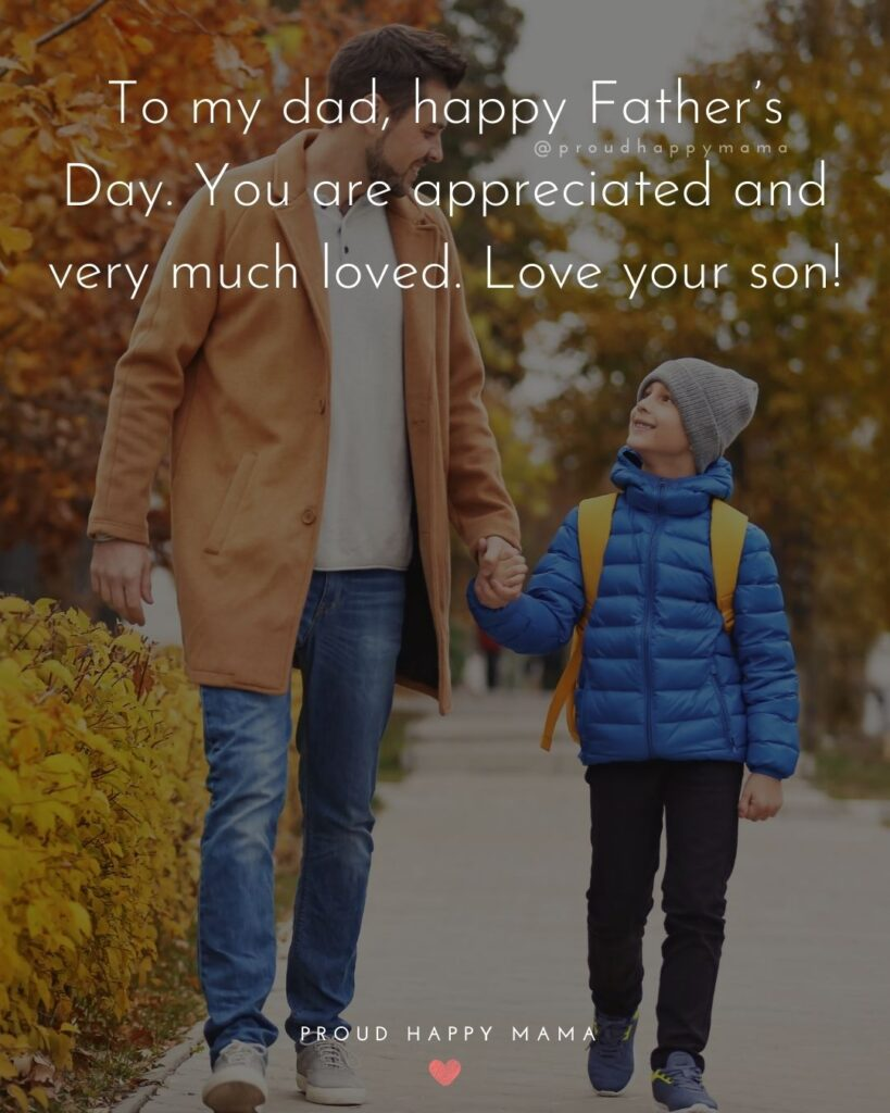 Happy Fathers Day Quotes From Son - To my dad, happy Father's Day. You are appreciated and very much loved. Love