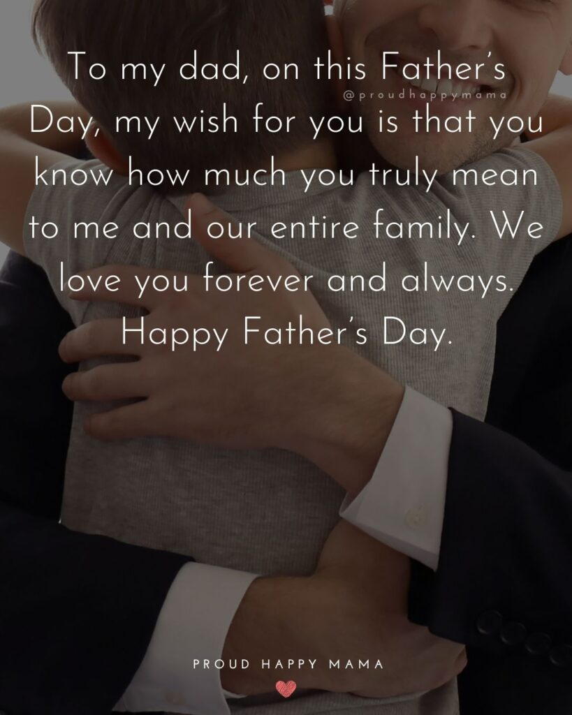 Happy Fathers Day Quotes From Son - To my dad, on this Father's Day, my wish for you is that you know how much you