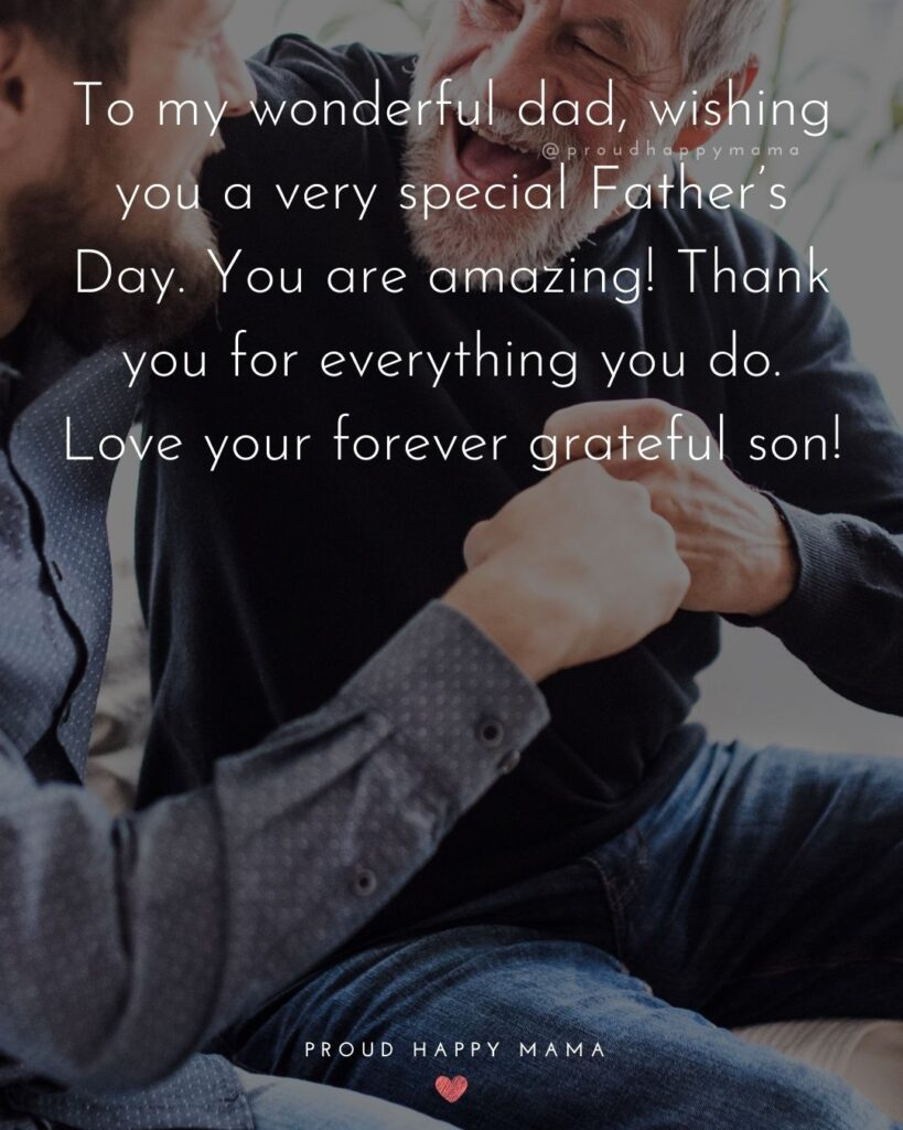 Happy Fathers Day Quotes From Son - To my wonderful dad, wishing you a very special Father's Day. You are amazing! Thank