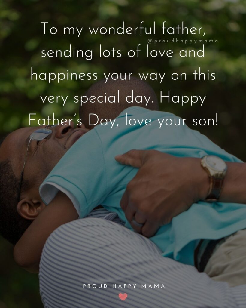 Happy Fathers Day Quotes From Son - To my wonderful father, sending lots of love and happiness your way on this very special