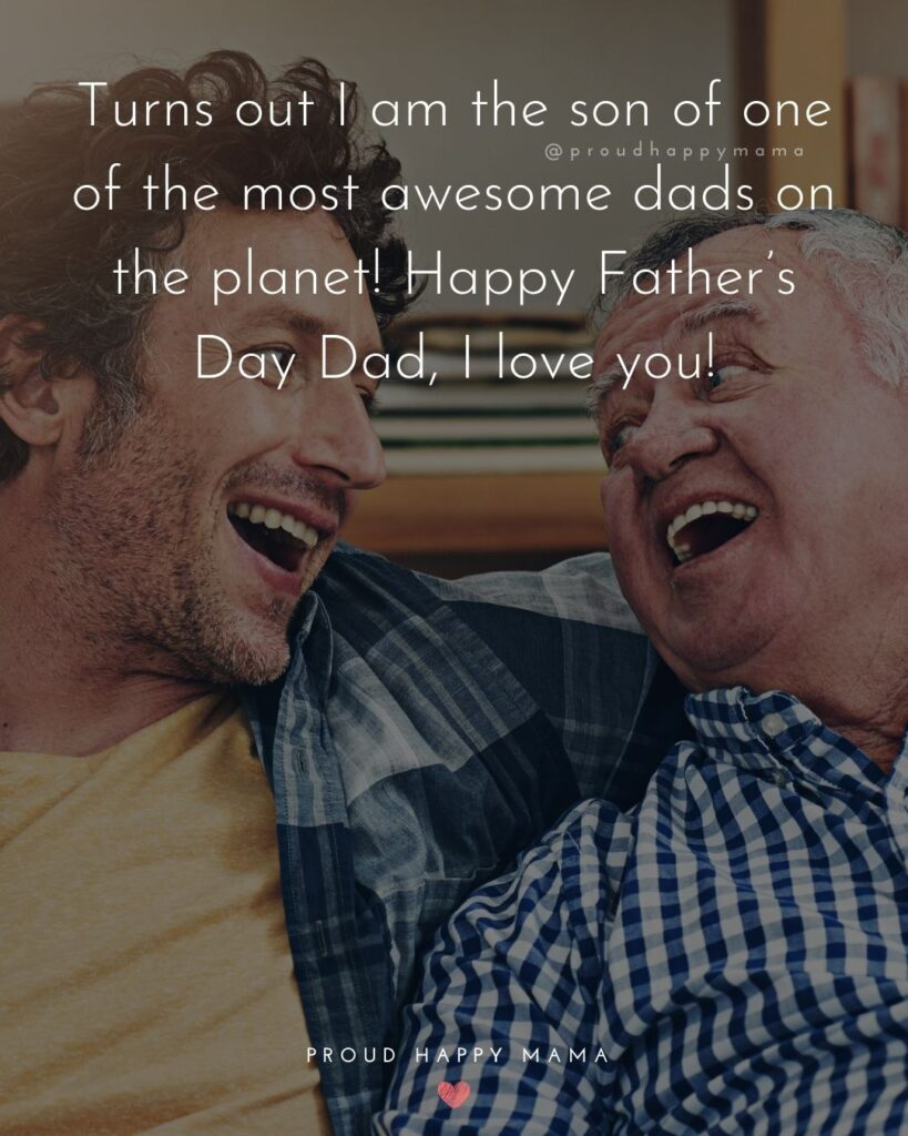 Happy Fathers Day Quotes From Son - Turns out I am the son of one of the most awesome dads on the planet! Happy Father's